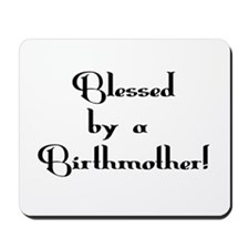 Blessed by Birthmother Mousepad