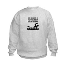 My Mommy Is Faster Than Your Mommy Sweatshirt