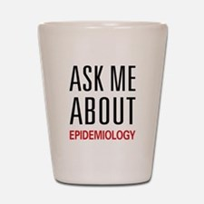 Ask Me About Epidemiology Shot Glass