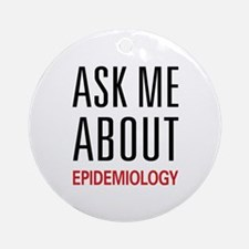 Ask Me About Epidemiology Ornament (Round)