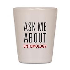 Ask Me About Entomology Shot Glass