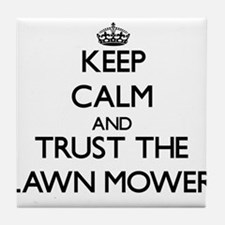 Keep Calm and Trust the Lawn Mower Tile Coaster