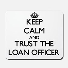 Keep Calm and Trust the Loan Officer Mousepad