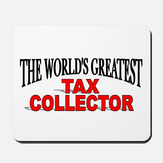 """The World's Greatest Tax Collector"" Mousepad"