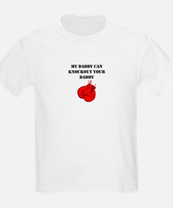 My Daddy Can Knockout Your Daddy T-Shirt