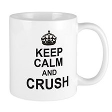 KEEP CALM and CRUSH Mugs
