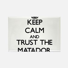 Keep Calm and Trust the Matador Magnets