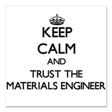 Keep Calm and Trust the Materials Engineer Square