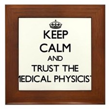 Keep Calm and Trust the Medical Physicist Framed T