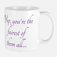 YUP, fairest of them all... Mugs