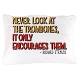 Never look at the trombones Pillow Cases