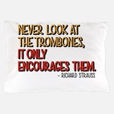 Never look at the trombones, it only encourages th