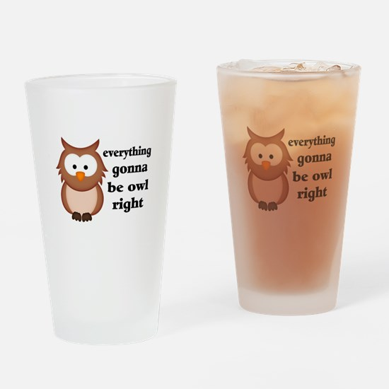 Everything Gonna Be Owl Right Drinking Glass