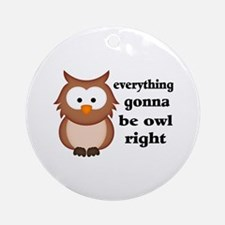 Everything Gonna Be Owl Right Ornament (Round)