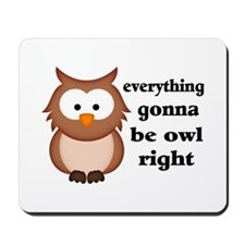 Everything Gonna Be Owl Right Mousepad