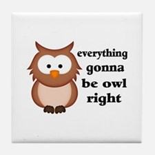 Everything Gonna Be Owl Right Tile Coaster