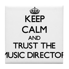 Keep Calm and Trust the Music Director Tile Coaste