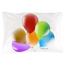 Celebrate Life Pillow Case