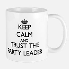 Keep Calm and Trust the Party Leader Mugs