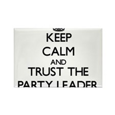 Keep Calm and Trust the Party Leader Magnets