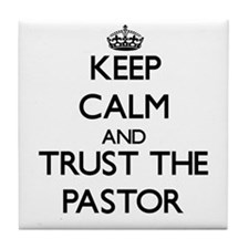 Keep Calm and Trust the Pastor Tile Coaster