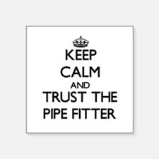 Keep Calm and Trust the Pipe Fitter Sticker