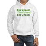 I'm Green! Hooded Sweatshirt