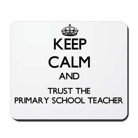 Keep Calm and Trust the Primary School Teacher Mou