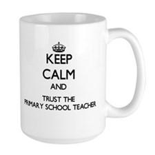 Keep Calm and Trust the Primary School Teacher Mug