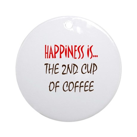 Happiness is 2nd Cup of Coffe Ornament (Round)