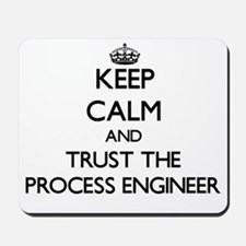 Keep Calm and Trust the Process Engineer Mousepad