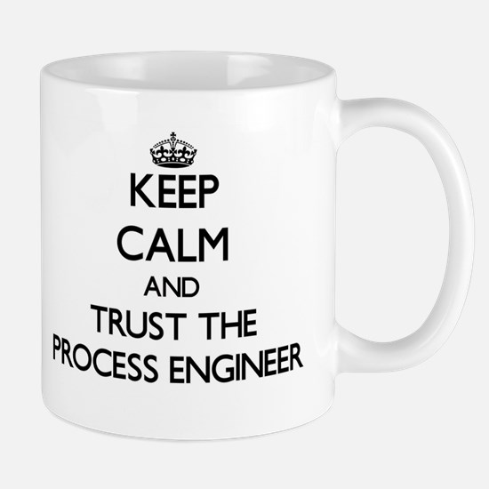 Keep Calm and Trust the Process Engineer Mugs
