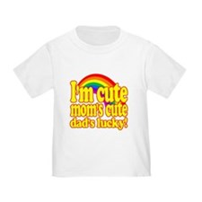 Funny! - Im cute, moms cute, dads lucky! T-Shirt