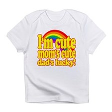 Funny! - Im cute, moms cute, dads lucky! Infant T-