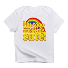 Funny! - Im so freaking cute! Infant T-Shirt