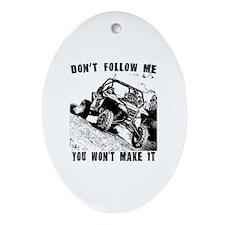 Don't Follow Me, You Won't Make It Oval Ornament