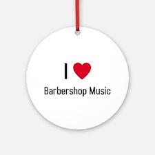 I love Barbershop Music Ornament (Round)