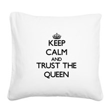 Keep Calm and Trust the Queen Square Canvas Pillow