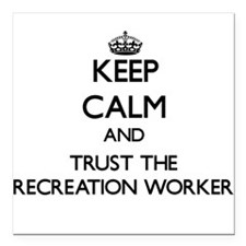 Keep Calm and Trust the Recreation Worker Square C