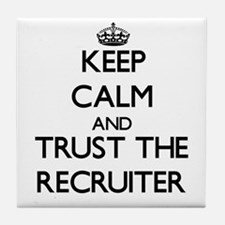 Keep Calm and Trust the Recruiter Tile Coaster
