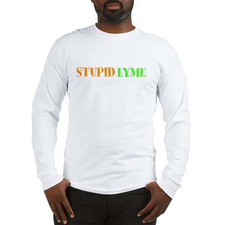 Stupid Lyme Long Sleeve T-Shirt