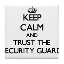 Keep Calm and Trust the Security Guard Tile Coaste