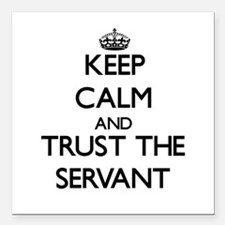 Keep Calm and Trust the Servant Square Car Magnet