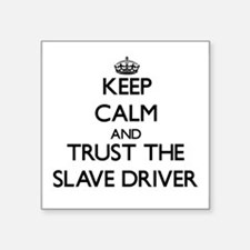Keep Calm and Trust the Slave Driver Sticker
