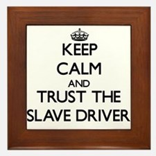 Keep Calm and Trust the Slave Driver Framed Tile