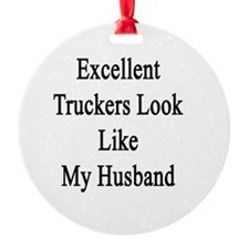 Excellent Truckers Look Like My Hus Ornament