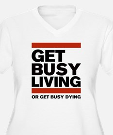 Get Busy Living o T-Shirt
