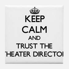 Keep Calm and Trust the Theater Director Tile Coas