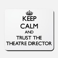 Keep Calm and Trust the Theatre Director Mousepad