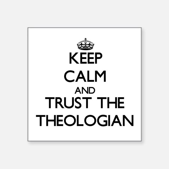 Keep Calm and Trust the Theologian Sticker